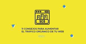 11 consejos para aumentar el tráfico orgánico de tu página web